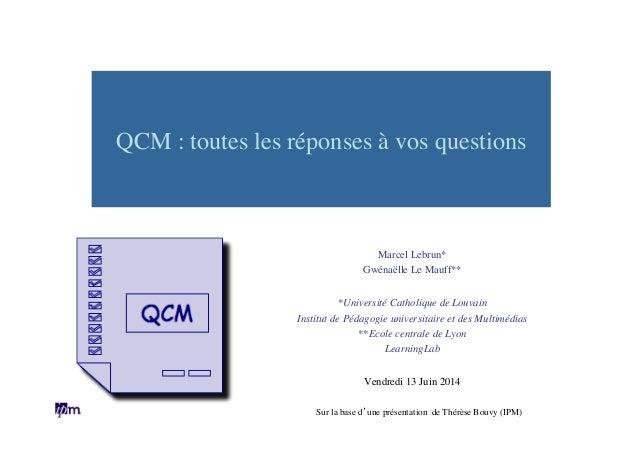 QCM : toutes les réponses à vos questions    Marcel Lebrun*  Gwénaëlle Le Mauff**    *Université Catholique de Louvai...