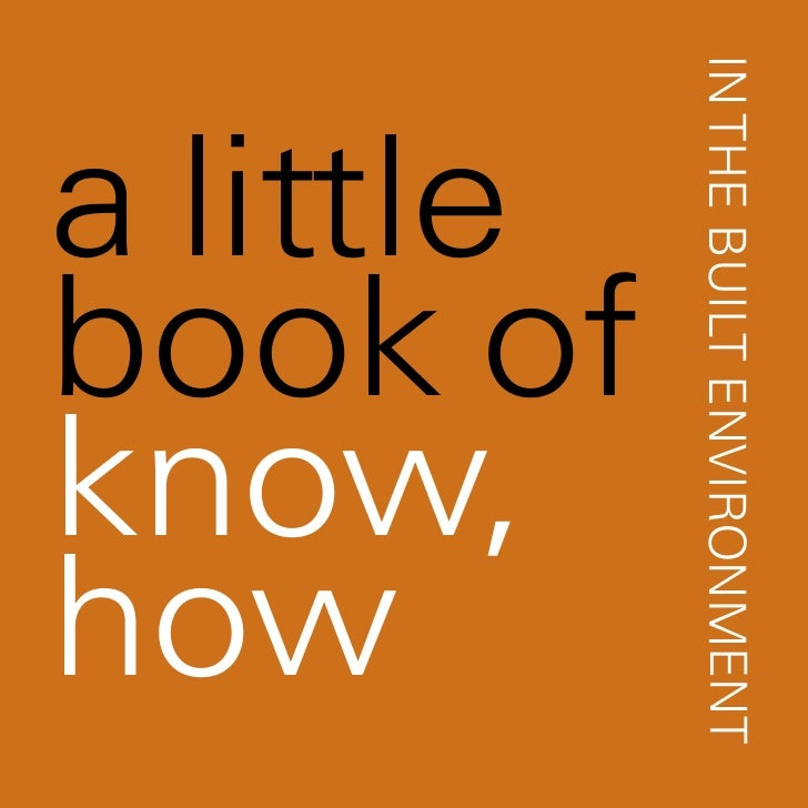 IN THE BUILT ENVIRONMENT  book of  know,  a little   how