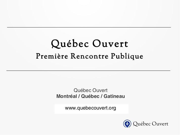 Québec OuvertPremière Rencontre Publique           Québec Ouvert     Montréal / Québec / Gatineau        www.quebecouvert....