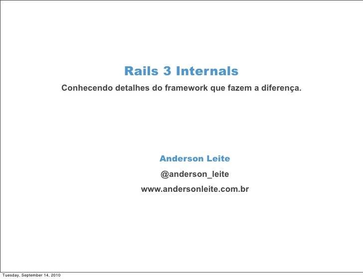 Rails 3 Internals                               Conhecendo detalhes do framework que fazem a diferença.                   ...