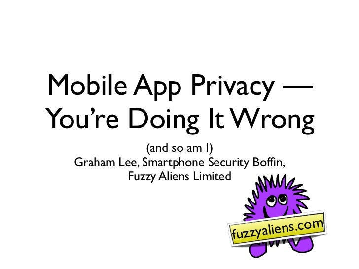 Mobile App Privacy —You're Doing It Wrong               (and so am I)  Graham Lee, Smartphone Security Boffin,           Fu...