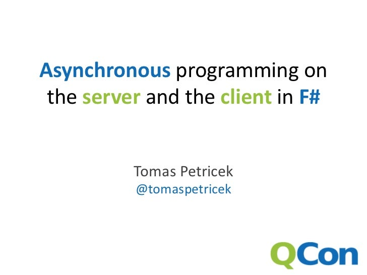 Asynchronous programming on the server and the client in F#          Tomas Petricek          @tomaspetricek