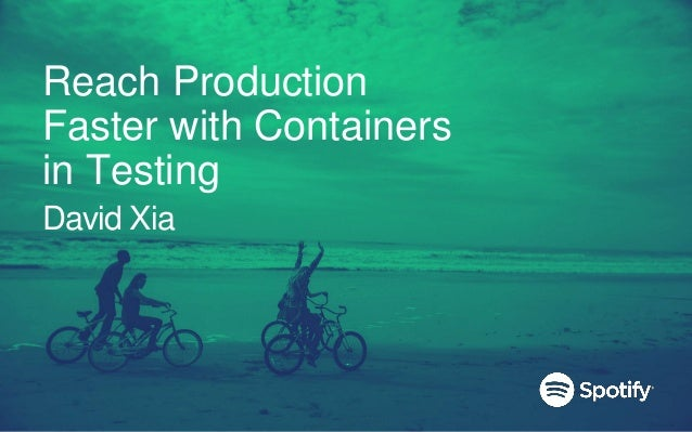 Reach Production Faster with Containers in Testing David Xia