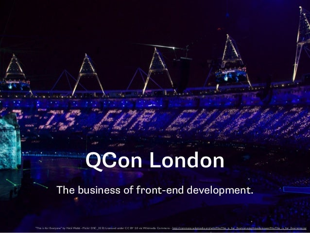 """QCon London The business of front-end development. """"This is for Everyone"""" by Nick Webb - Flickr: DSC_3232. Licensed under ..."""