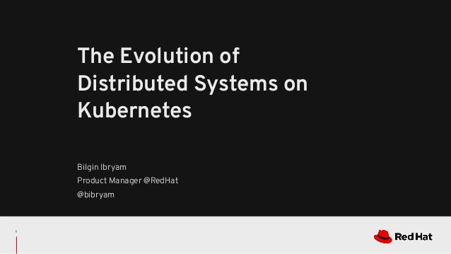 Bilgin Ibryam Product Manager @RedHat @bibryam The Evolution of Distributed Systems on Kubernetes 1