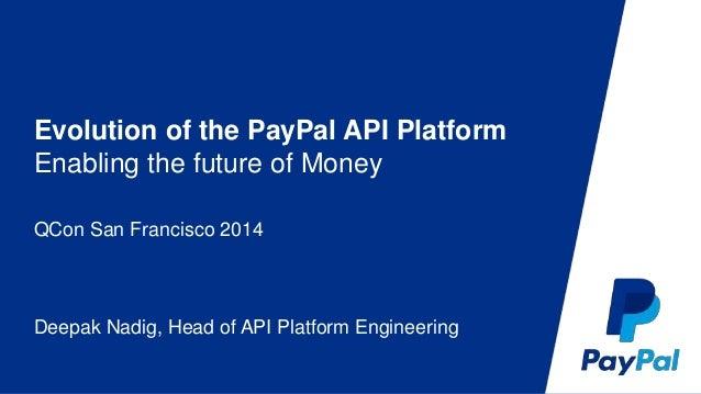 Evolution of the PayPal API Platform  Enabling the future of Money  QCon San Francisco 2014  Deepak Nadig, Head of API Pla...