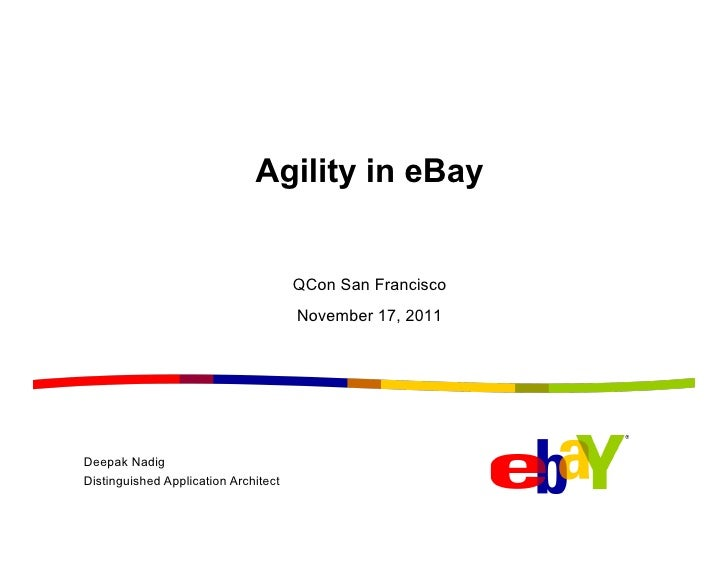 Agility in eBay                                      QCon San Francisco                                      November 17, ...