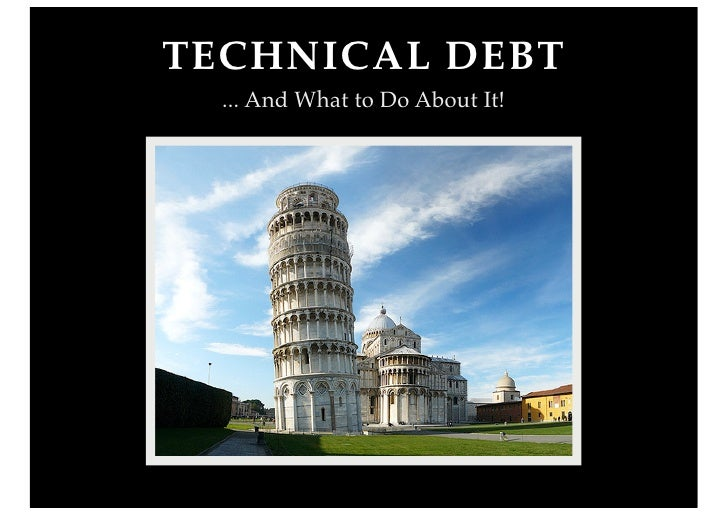TECHNICAL DEBT   ... And What to Do About It!