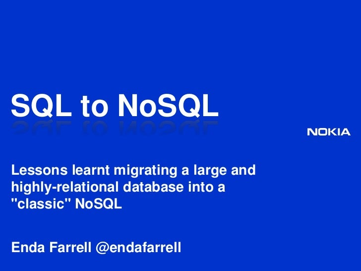"""SQL to NoSQL<br />Lessons learnt migrating a large and highly-relational database into a """"classic"""" NoSQL<br />Enda Farrell..."""