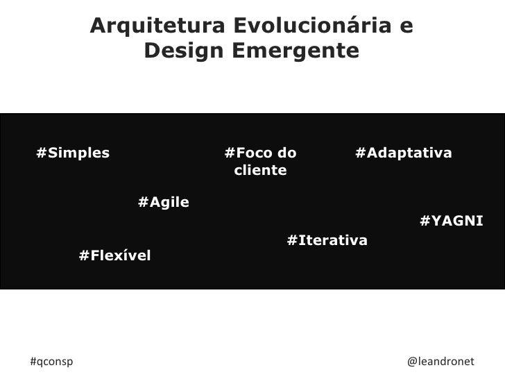 Arquitetura Evolucionária e Design Emergente<br />#Simples<br />#Adaptativa<br />#Foco do cliente<br />#Agile<br />#YAGNI<...