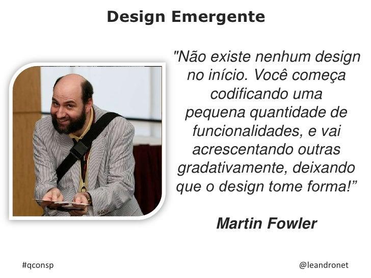 """Design Emergente<br />""""Não existe nenhum design no início. Você começa codificando uma <br />pequena quantidade de funcion..."""