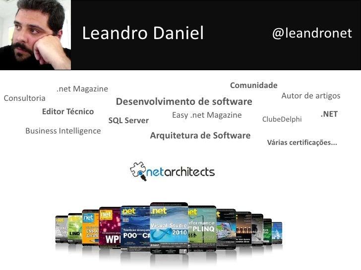 Leandro Daniel<br />@leandronet<br />Comunidade<br />.net Magazine<br />Autor de artigos<br />Consultoria<br />Desenvolvim...