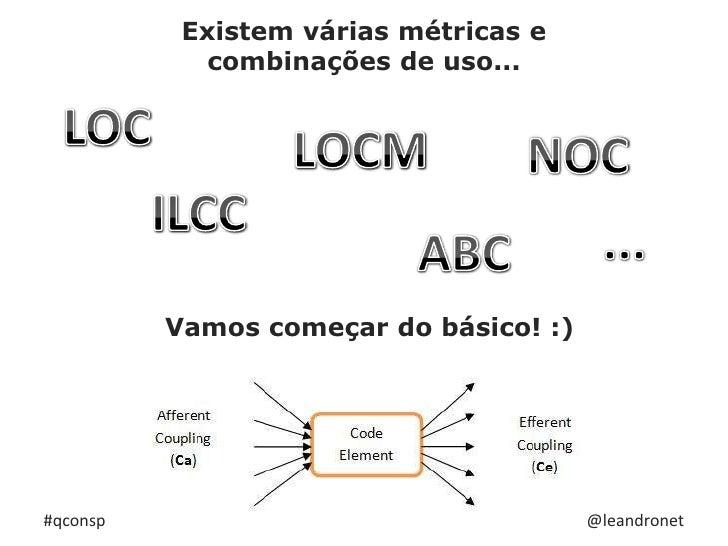 Existem várias métricas e <br />combinações de uso...<br />LOC<br />LOCM<br />NOC<br />ILCC<br />...<br />ABC<br />Vamos c...