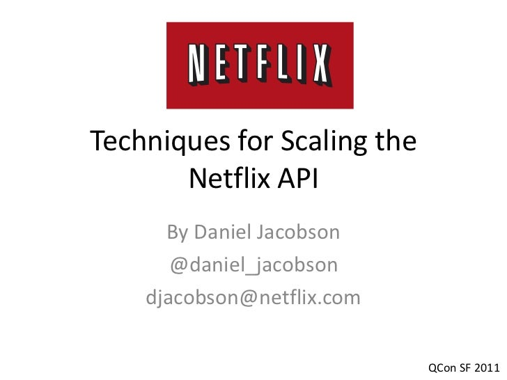 Techniques for Scaling the       Netflix API      By Daniel Jacobson       @daniel_jacobson    djacobson@netflix.com      ...