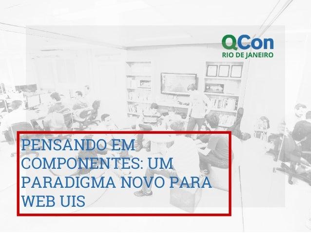 PENSANDO EM COMPONENTES: UM PARADIGMA NOVO PARA WEB UIS