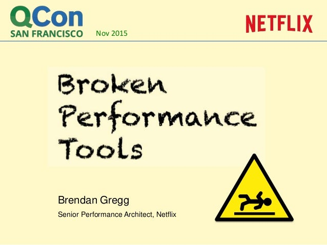 Brendan Gregg Senior Performance Architect, Netflix Nov 2015