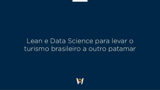 Lean e Data Science para levar o turismo brasileiro a outro patamar