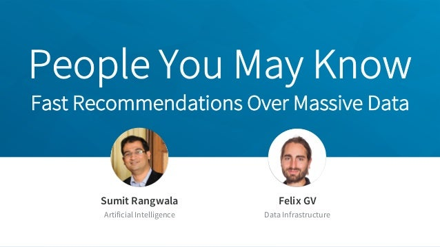 People You May Know Fast Recommendations Over Massive Data Jeff Weiner Chief Executive Officer Sumit Rangwala Artificial I...