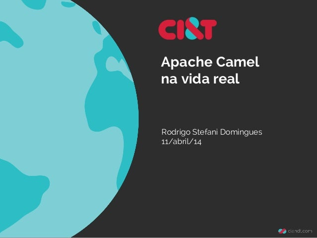 Apache Camel na vida real Rodrigo Stefani Domingues 11/abril/14