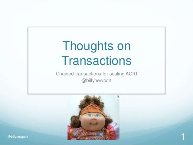 Thoughts on Transactions Chained transactions for scaling ACID @billynewport @billynewport 1