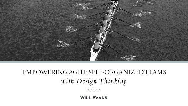 WILL EVANS EMPOWERINGAGILESELF-ORGANIZEDTEAMS with Design Thinking