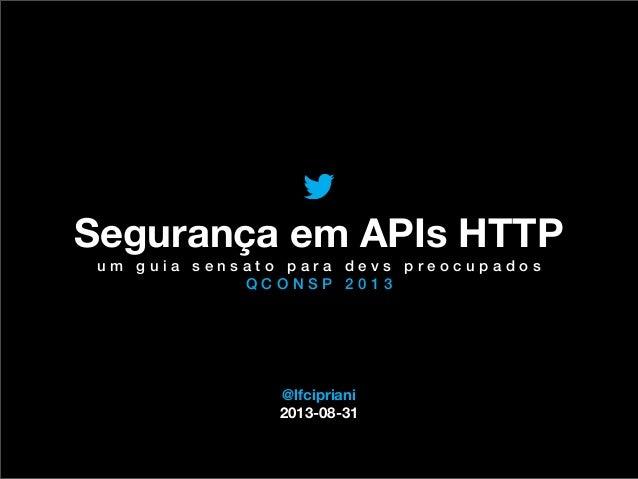 @TwitterAds | Confidential @lfcipriani 2013-08-31 Segurança em APIs HTTP u m g u i a s e n s a t o p a r a d e v s p r e o ...