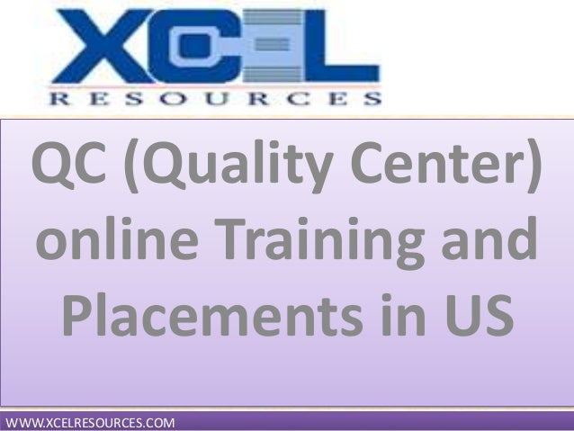QC (Quality Center)online Training andPlacements in USWWW.XCELRESOURCES.COM