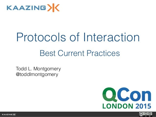 Protocols of Interaction Best Current Practices Todd L. Montgomery @toddlmontgomery