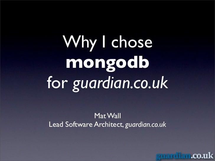 Why I chose   mongodbfor guardian.co.uk              Mat WallLead Software Architect, guardian.co.uk