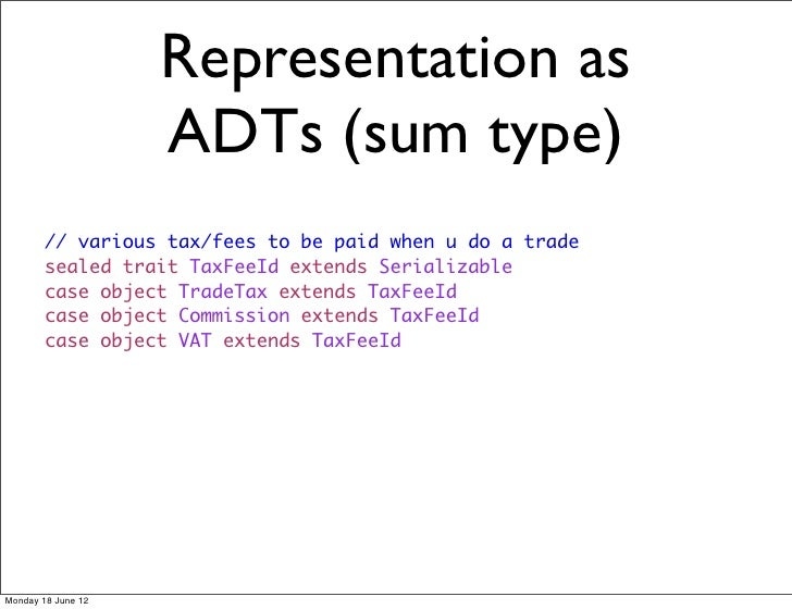 Representation as                    ADTs (sum type)        // various tax/fees to be paid when u do a trade        sealed...