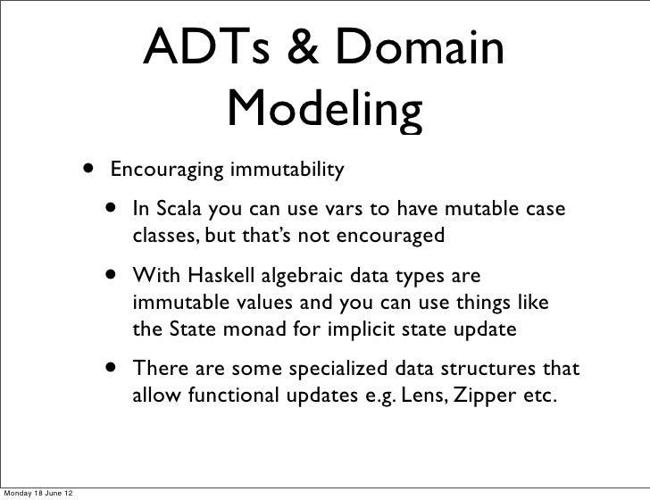 ADTs & Domain                               Modeling                    •   Encouraging immutability                      ...