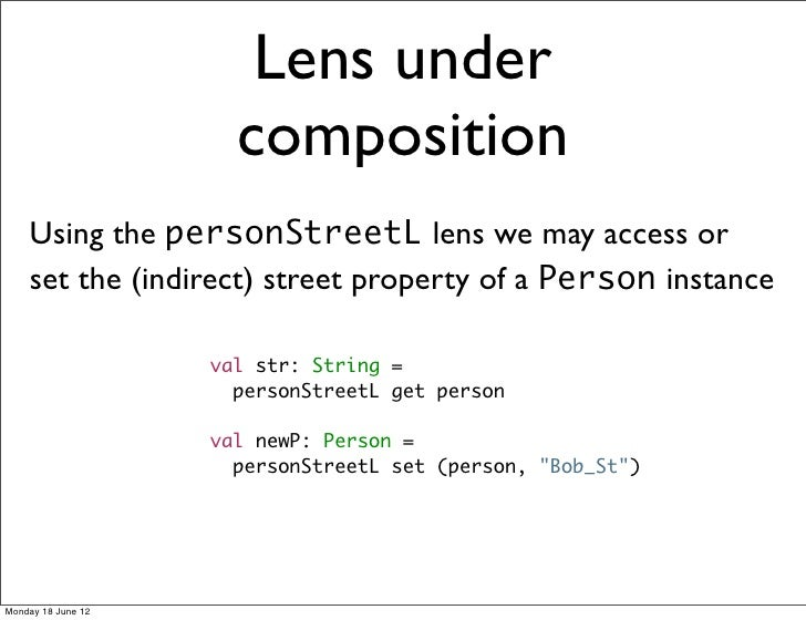Lens under                      composition    Using the personStreetL lens we may access or    set the (indirect) street ...