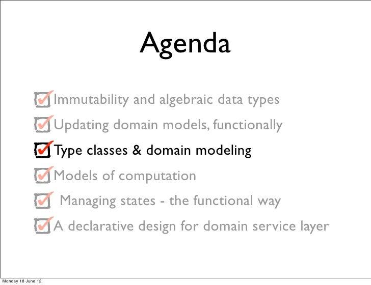 Agenda                    Immutability and algebraic data types                    Updating domain models, functionally   ...