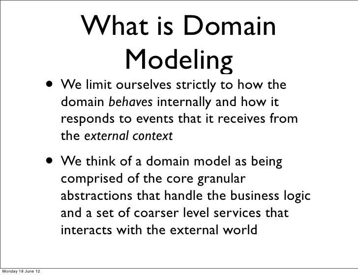 What is Domain                           Modeling                    • We limit ourselves strictly to how the             ...