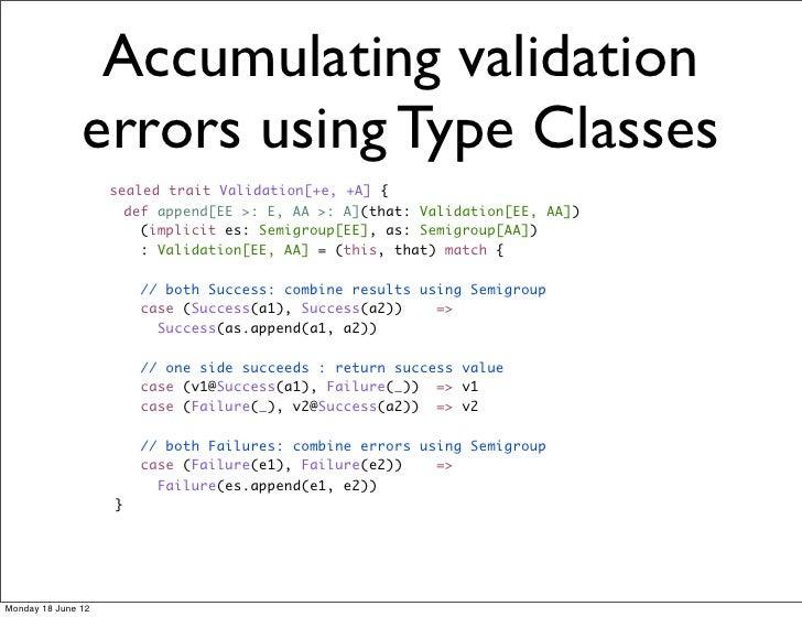 Accumulating validation               errors using Type Classes                    sealed trait Validation[+e, +A] {      ...