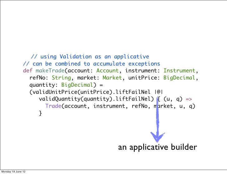 // using Validation as an applicative               // can be combined to accumulate exceptions               def makeTrad...
