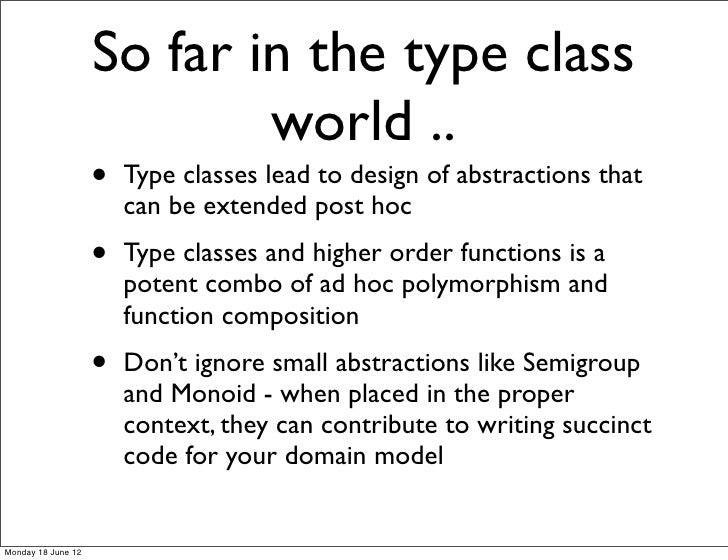 So far in the type class                            world ..                    •   Type classes lead to design of abstrac...
