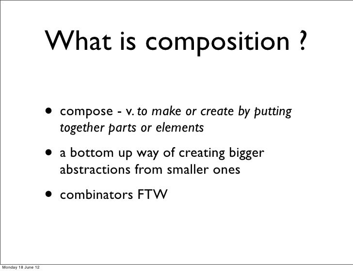 What is composition ?                    • compose - v. to make or create by putting                      together parts o...