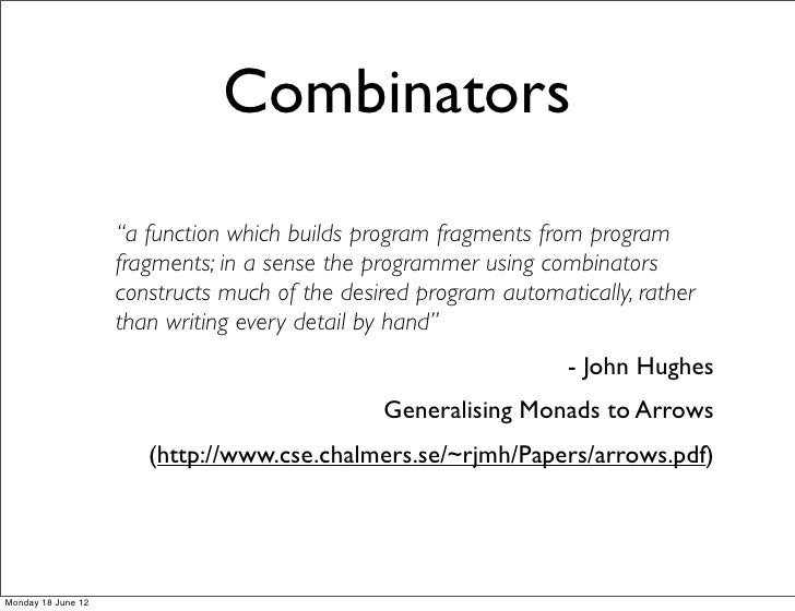 """Combinators                    """"a function which builds program fragments from program                    fragments; in a ..."""