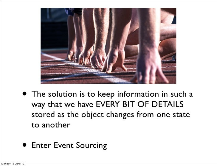• The solution is to keep information in such a                    way that we have EVERY BIT OF DETAILS                  ...