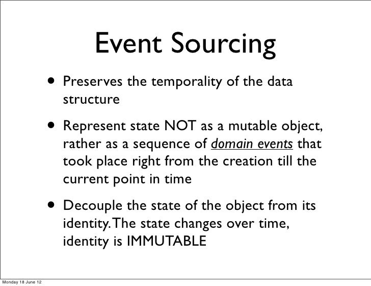 Event Sourcing                    • Preserves the temporality of the data                      structure                  ...