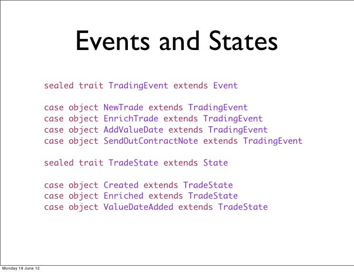 Events and States                    sealed trait TradingEvent extends Event                    case   object   NewTrade e...
