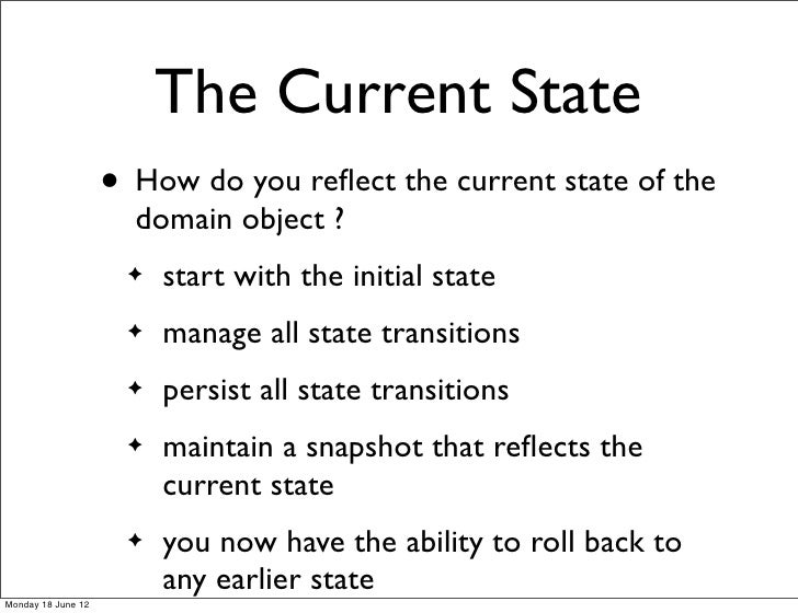 The Current State                    • How do you reflect the current state of the                      domain object ?    ...