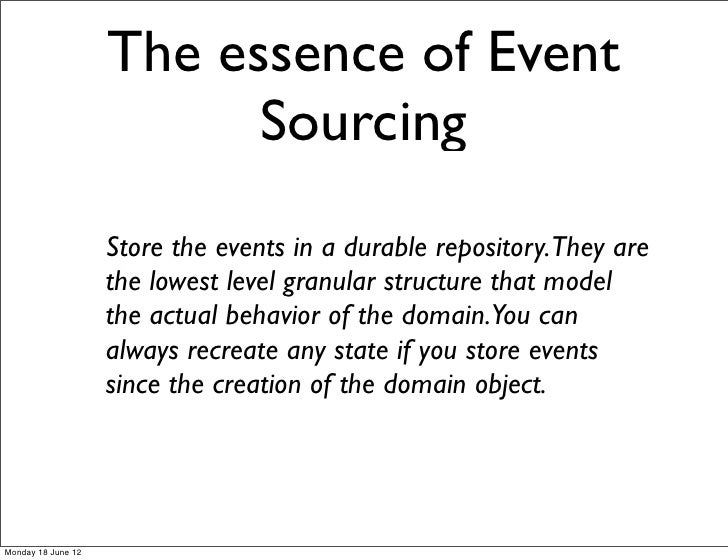 The essence of Event                          Sourcing                    Store the events in a durable repository.They ar...