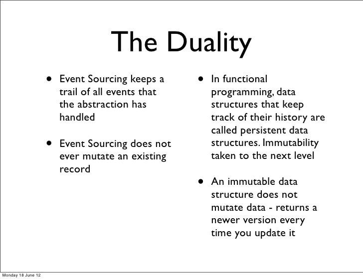 The Duality                    •   Event Sourcing keeps a     •   In functional                        trail of all events...