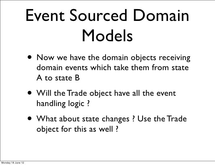 Event Sourced Domain                           Models                    • Now we have the domain objects receiving       ...