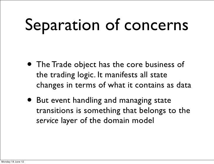 Separation of concerns                    • The Trade object has the core business of                      the trading log...