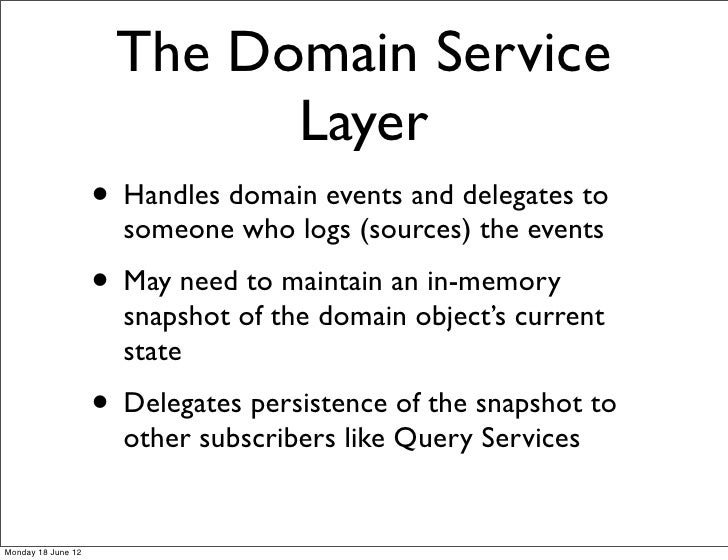 The Domain Service                           Layer                    • Handles domain events and delegates to            ...