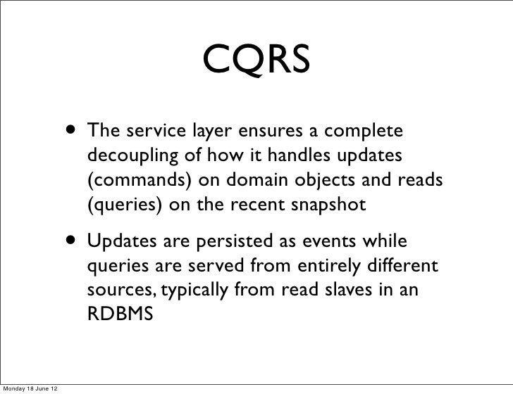 CQRS                    • The service layer ensures a complete                      decoupling of how it handles updates  ...