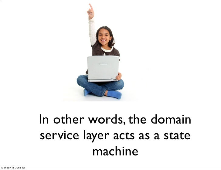 In other words, the domain                    service layer acts as a state                              machineMonday 18 ...